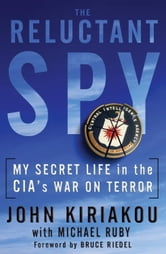 The Reluctant Spy - My Secret Life in the CIA's War on Terror ebook by John Kiriakou
