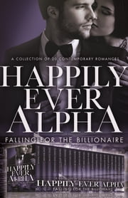 Happily Ever Alpha - Falling for the Billionaire ebook by Victoria Pinder, Jina Bacarr, Opal Carew,...