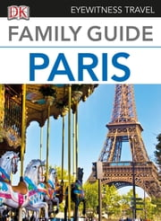 Eyewitness Travel Family Guide Paris ebook by DK Publishing