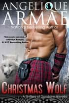 Christmas Wolf (Shifters of Dundaire 2) ebook by Angelique Armae