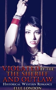 Violated By The Sheriff And The Outlaws ebook by Elle London