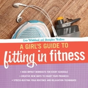 A Girl's Guide to Fitting in Fitness ebook by Erin Whitehead,Jennipher Walters