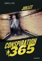 Conspiration 365 - Juillet eBook by Gabrielle Lord