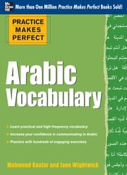 Practice Makes Perfect Arabic Vocabulary - With 145 Exercises ebook by Jane Wightwick,Mahmoud Gaafar