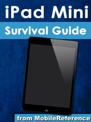 iPad Mini Survival Guide - Step-by-Step User Guide for the iPad Mini: Getting Started, Downloading FREE eBooks, Taking Pictures, Making Video Calls, Using eMail, and Surfing the Web ebook by Toly K