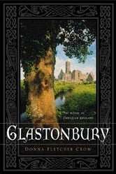 Glastonbury: The Novel of Christian England ebook by Donna Fletcher Crow