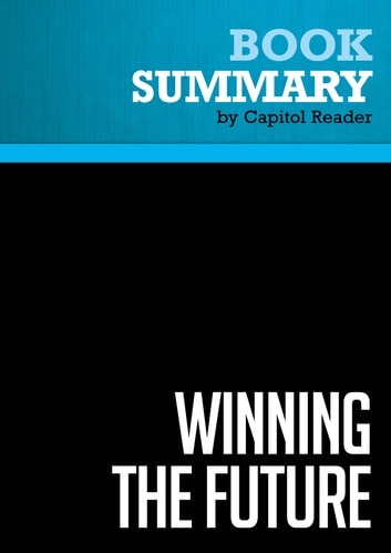 Summary of Winning the Future: A 21st Century Contract with America - Newt Gingrich ebook by Capitol Reader