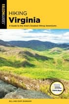 Hiking Virginia - A Guide to the Area's Greatest Hiking Adventures ebook by Bill Burnham, Mary Burnham