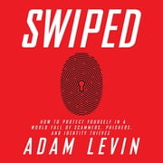 Swiped - How to Protect Yourself in a World Full of Scammers, Phishers, and Identity Thieves audiobook by Adam Levin