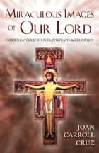 Miraculous Images of Our Lord ebook by Joan Carroll Cruz