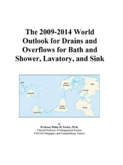 The 2009-2014 World Outlook for Drains and Overflows for Bath and Shower, Lavatory, and Sink ebook by ICON Group International, Inc.