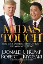 Midas Touch - Why Some Entrepreneurs Get Rich and Why Most Don't ebook by Robert T. Kiyosaki, Donald J. Trump