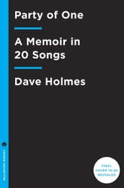 Party of One - A Memoir in 20 Songs ebook by Dave Holmes