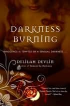 Darkness Burning ebook by Delilah Devlin