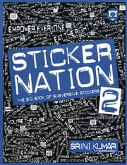 Sticker Nation 2: The Big Book of Subversive Stickers, Volume 2 ebook by Kumar, Srini