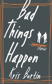 Bad Things Happen ebook by Kris Bertin