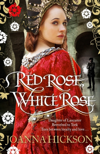 Red Rose, White Rose ebook by Joanna Hickson