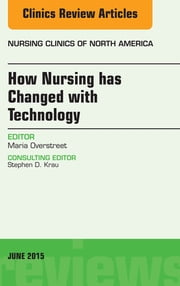 How Nursing has Changed with Technology, An Issue of Nursing, ebook by Maria Overstreet