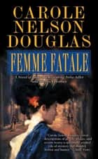 Femme Fatale - An Irene Adler Novel ebook by Carole Nelson Douglas