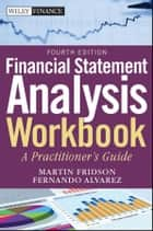 Financial Statement Analysis Workbook - A Practitioner's Guide ebook by Fernando Alvarez, Martin S. Fridson