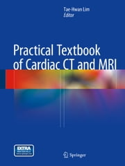 Practical Textbook of Cardiac CT and MRI ebook by Tae-Hwan Lim