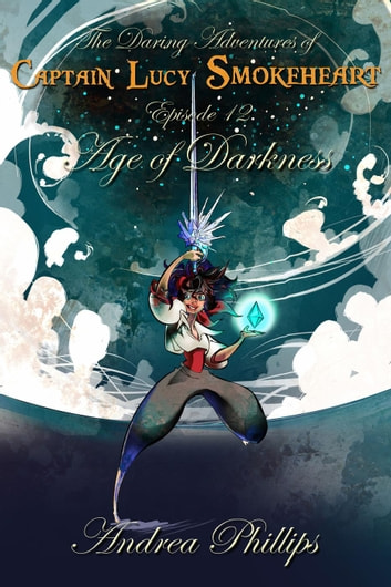 Age of Darkness - The Daring Adventures of Captain Lucy Smokeheart, #12 ebook by Andrea Phillips