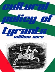 Cultural Policy of Tyrants ebook by William Gore