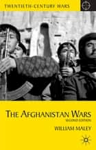 The Afghanistan Wars ebook by William Maley