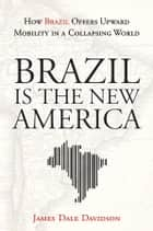 Brazil Is the New America - How Brazil Offers Upward Mobility in a Collapsing World ebook by James Dale Davidson