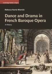 Dance and Drama in French Baroque Opera - A History ebook by Rebecca Harris-Warrick