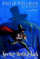 Spring-Heeled Jack ebook by Philip Pullman, D Mostyn