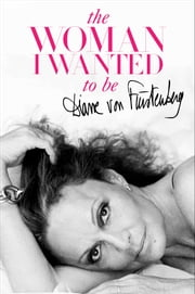 The Woman I Wanted to Be ebook by Diane von Furstenberg