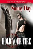 Hold Your Fire ebook by Sunny Day