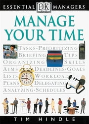 DK Essential Managers: Manage Your Time ebook by Tim Hindle