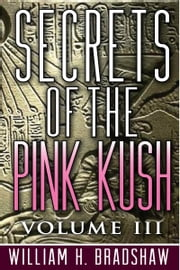 Secrets of the Pink Kush ebook by William H. Bradshaw