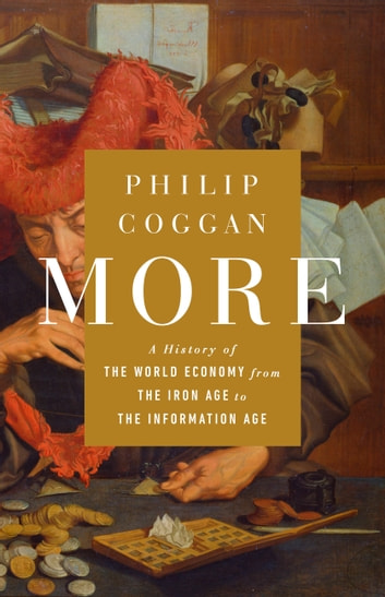 More - A History of the World Economy from the Iron Age to the Information Age ebook by Philip Coggan