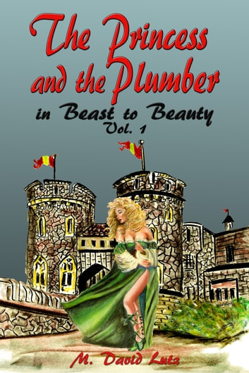 The Princess and The Plumber in Beast to Beauty, Vol. 1 ebook by M. David Lutz