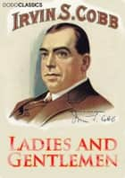Ladies and Gentlemen ebook by Irvin S Cobb