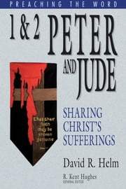 1 and 2 Peter and Jude - Sharing Christ's Sufferings ebook by David R. Helm,R. Kent Hughes