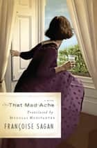 That Mad Ache - A Novel ebook by Françoise Sagan, Douglas R. Hofstadter