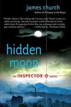 Hidden Moon - An Inspector O Novel ebook by James Church