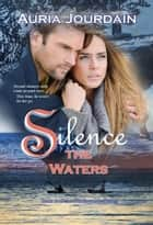 Silence the Waters - The Northwoods Trilogy, #2 ebook by Auria Jourdain