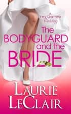 The Bodyguard And The Bride (Book 3 A Very Charming Wedding) ebook by Laurie LeClair