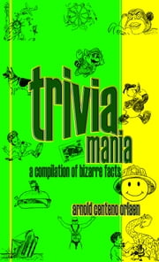 Triviamania: A Compilation of Bizarre Facts ebook by Arnold Orlaen