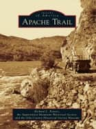 Apache Trail ebook by Richard L. Powers, Superstition Mountain Historical Society, Gila County Historical Museum