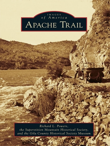 Apache Trail ebook by Richard L. Powers,Superstition Mountain Historical Society,Gila County Historical Museum