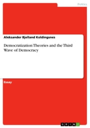 Democratization Theories and the Third Wave of Democracy ebook by Aleksander Bjelland Koldingsnes