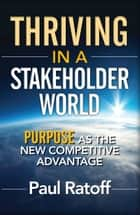 Thriving in a Stakeholder World ebook by Paul Ratoff
