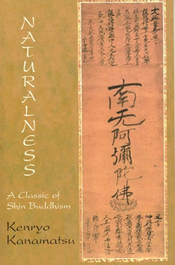 Naturalness: A Classic Of Shin Buddhism - A Classic of Shin Buddhism ebook by Kenryo Kanamatsu
