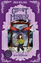 The Ghost in the Mirror - The House With a Clock in Its Walls 4 ebook by John Bellairs